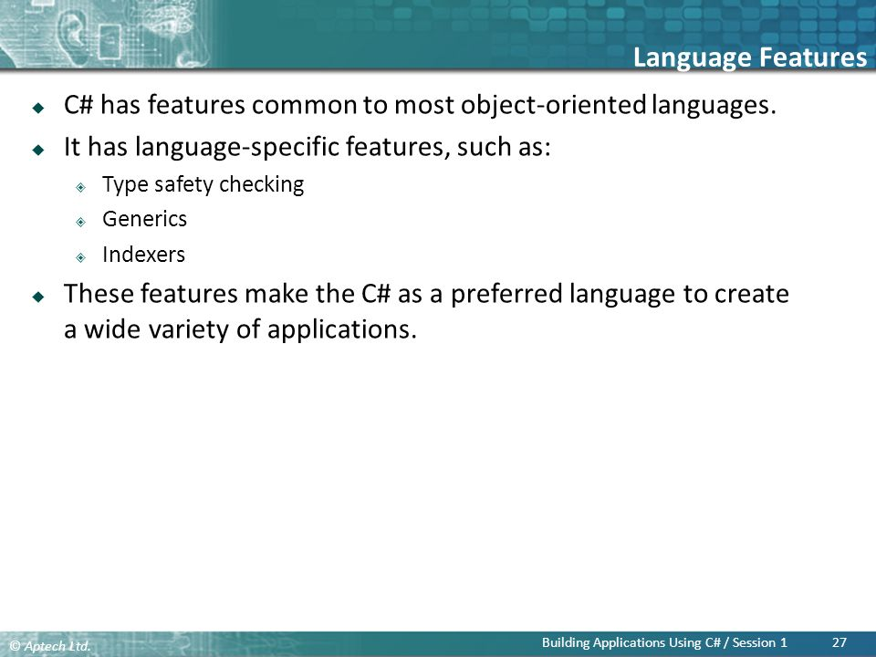 Language Features C# has features common to most object-oriented languages. It has language-specific features, such as: