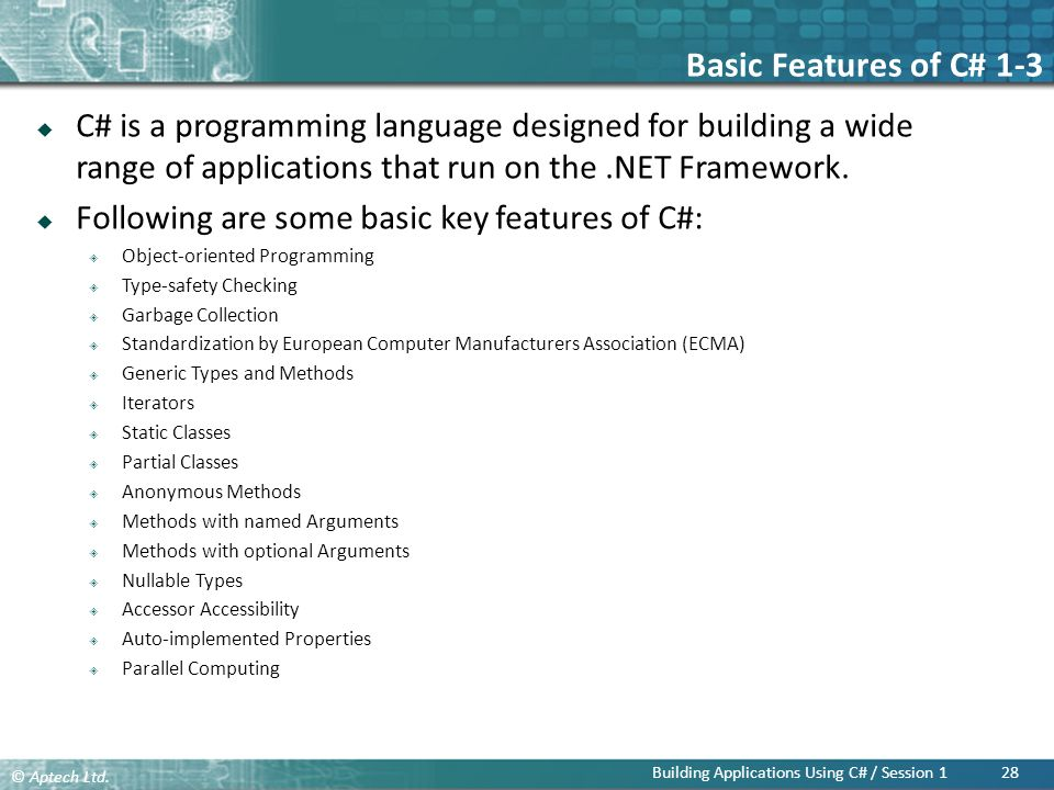 Basic Features of C# 1-3 C# is a programming language designed for building a wide range of applications that run on the .NET Framework.