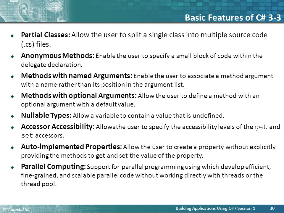Basic Features of C# 3-3 Partial Classes: Allow the user to split a single class into multiple source code (.cs) files.