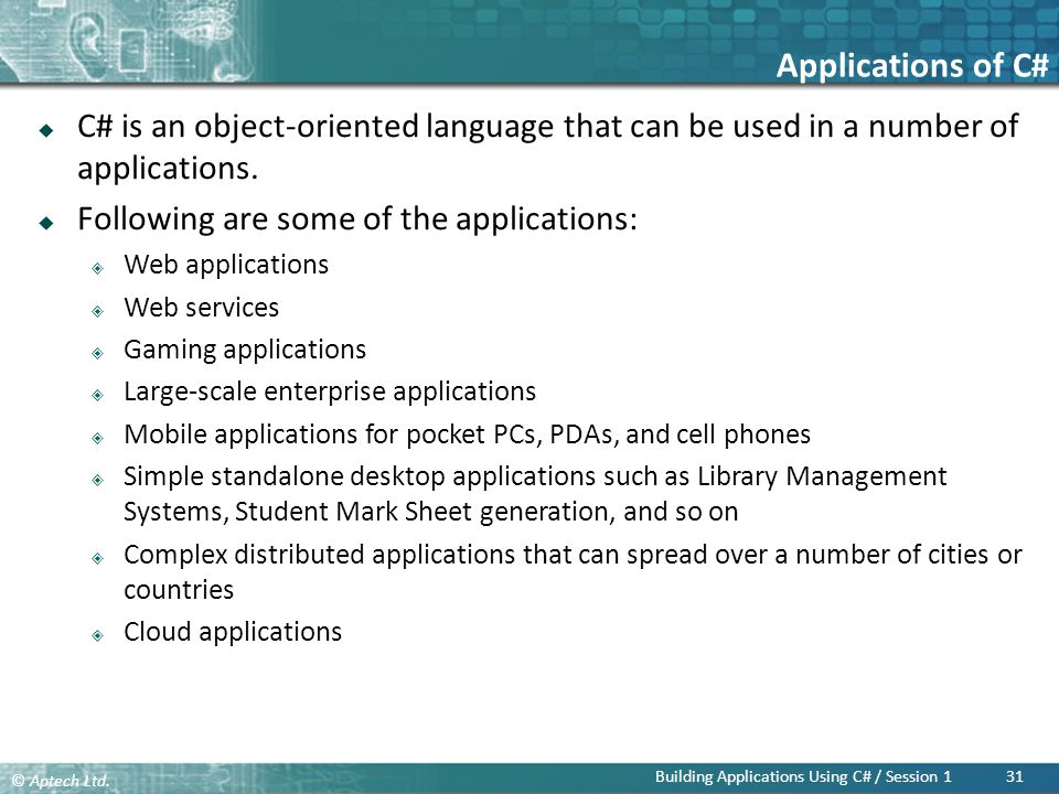 Applications of C# C# is an object-oriented language that can be used in a number of applications. Following are some of the applications: