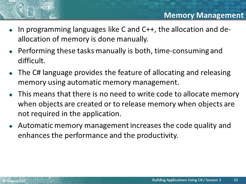 Memory Management In programming languages like C and C++, the allocation and de-allocation of memory is done manually.