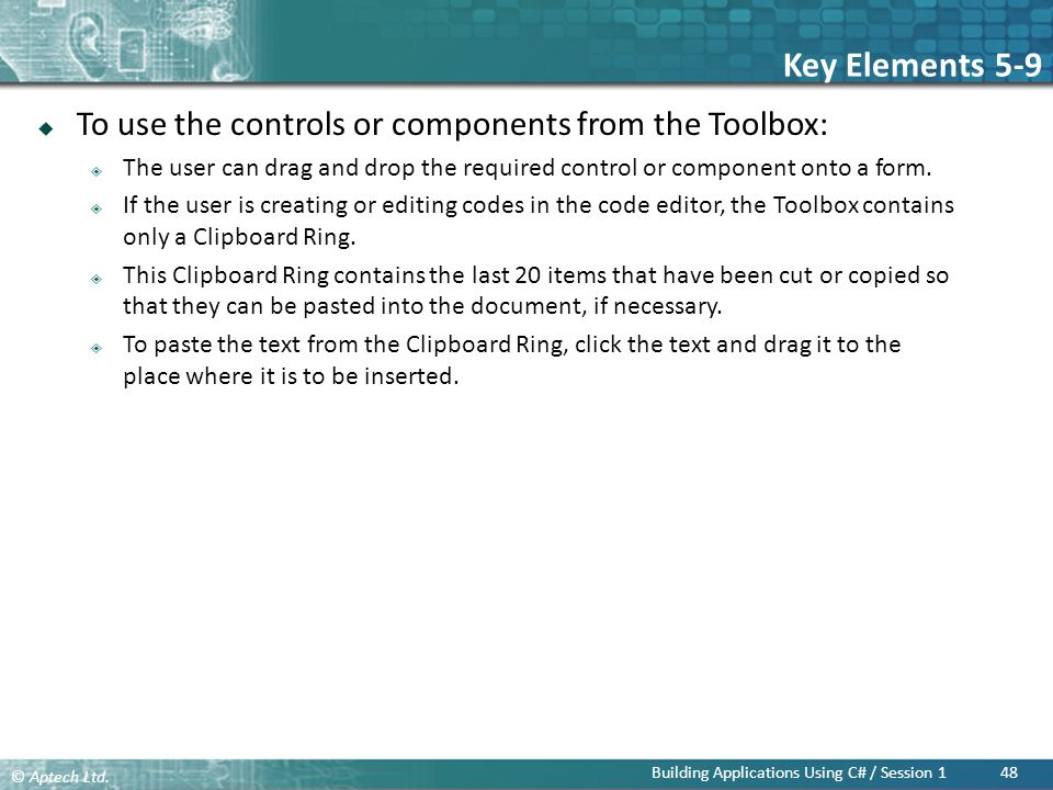 Key Elements 5-9 To use the controls or components from the Toolbox: