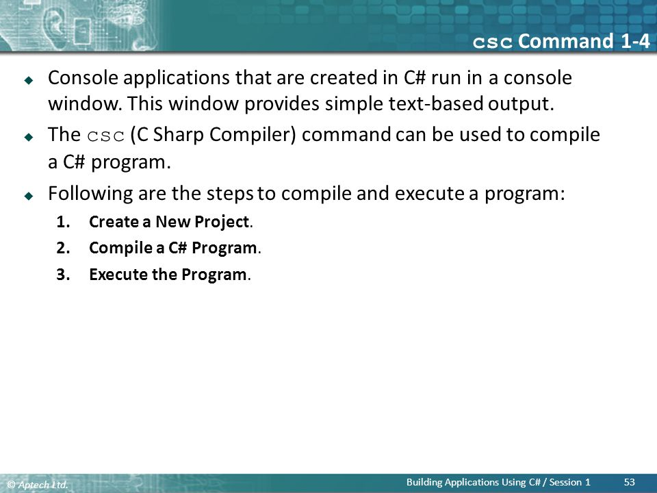 csc Command 1-4 Console applications that are created in C# run in a console window. This window provides simple text-based output.