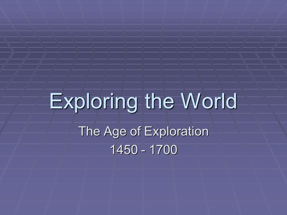 The Age of Exploration 1450 - 1700