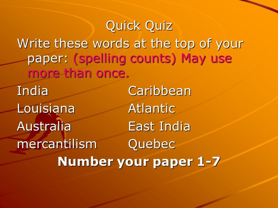 Quick Quiz Write these words at the top of your paper: (spelling counts) May use more than once. India Caribbean.
