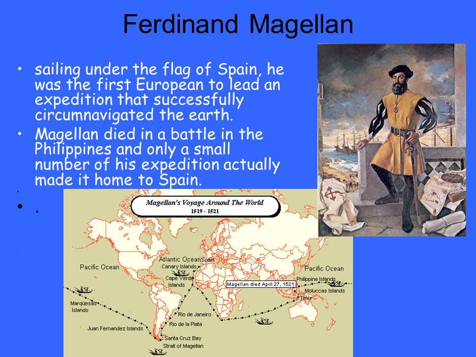 Ferdinand Magellan sailing under the flag of Spain, he was the first European to lead an expedition that successfully circumnavigated the earth.