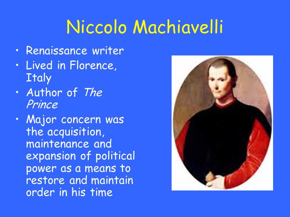 Niccolo Machiavelli Renaissance writer Lived in Florence, Italy