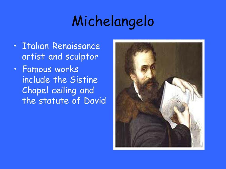 Michelangelo Italian Renaissance artist and sculptor