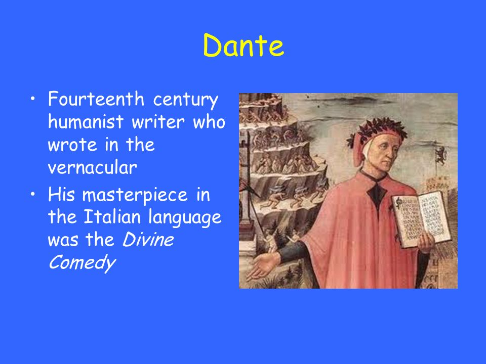 Dante Fourteenth century humanist writer who wrote in the vernacular