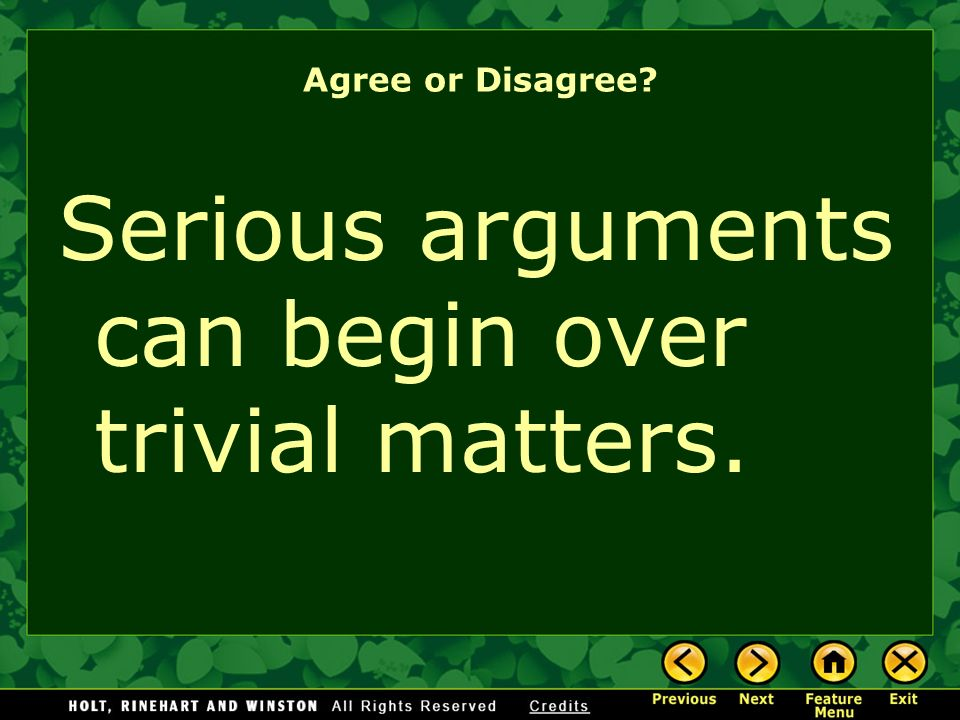 Serious arguments can begin over trivial matters.