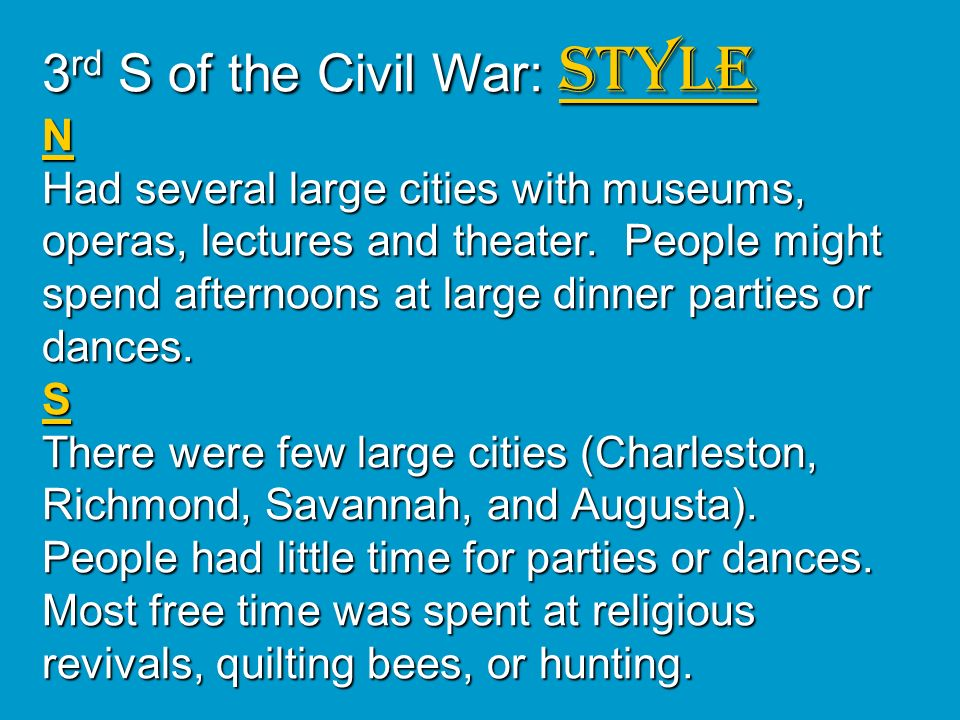 3rd S of the Civil War: STYLE N Had several large cities with museums, operas, lectures and theater.