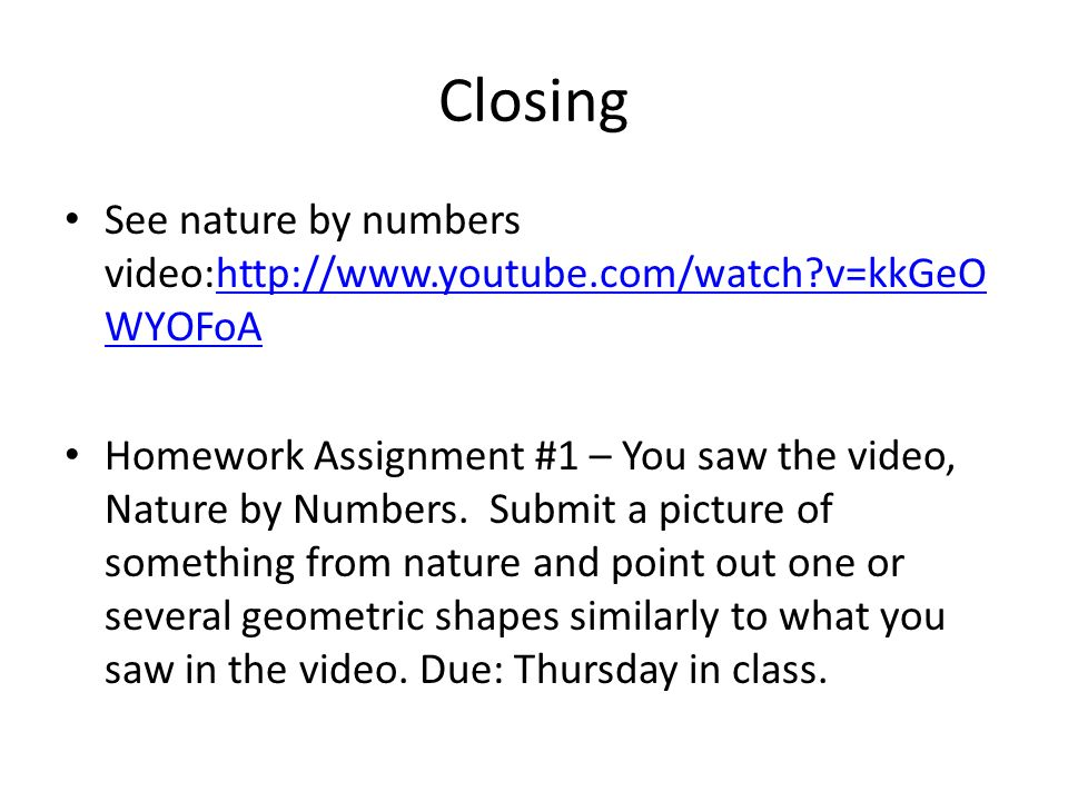 Closing See nature by numbers video:http://www.youtube.com/watch v=kkGeOWYOFoA.