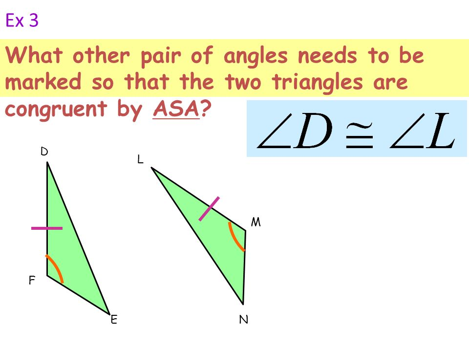 Ex 3 What other pair of angles needs to be marked so that the two triangles are congruent by ASA F.