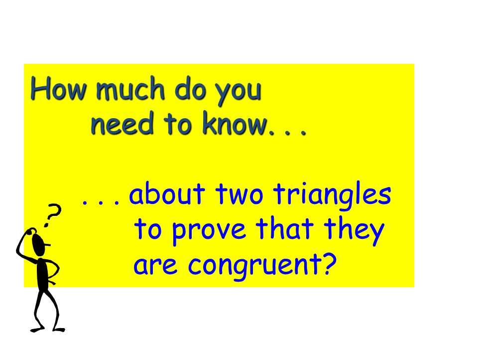 How much do you need to know about two triangles to prove that they are congruent