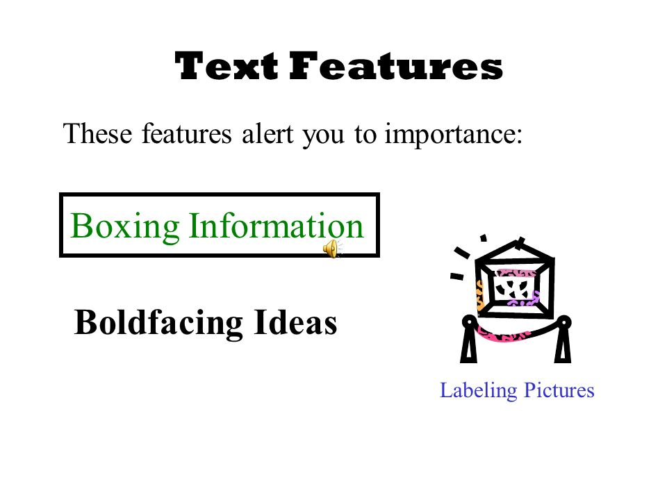 Text Features Boldfacing Ideas These features alert you to importance: