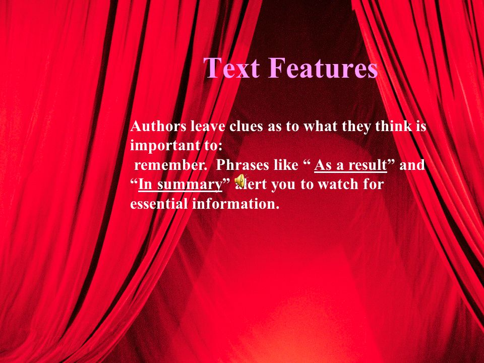 Text Features Authors leave clues as to what they think is important to:
