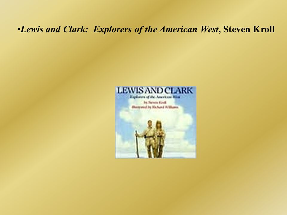 Lewis and Clark: Explorers of the American West, Steven Kroll