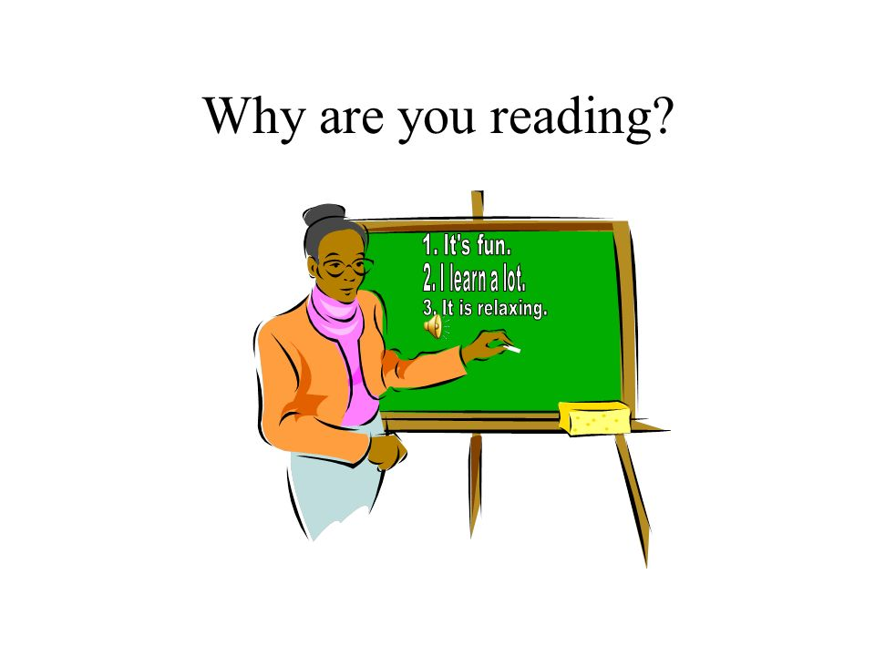 Why are you reading 1. It s fun. 2. I learn a lot. 3. It is relaxing.