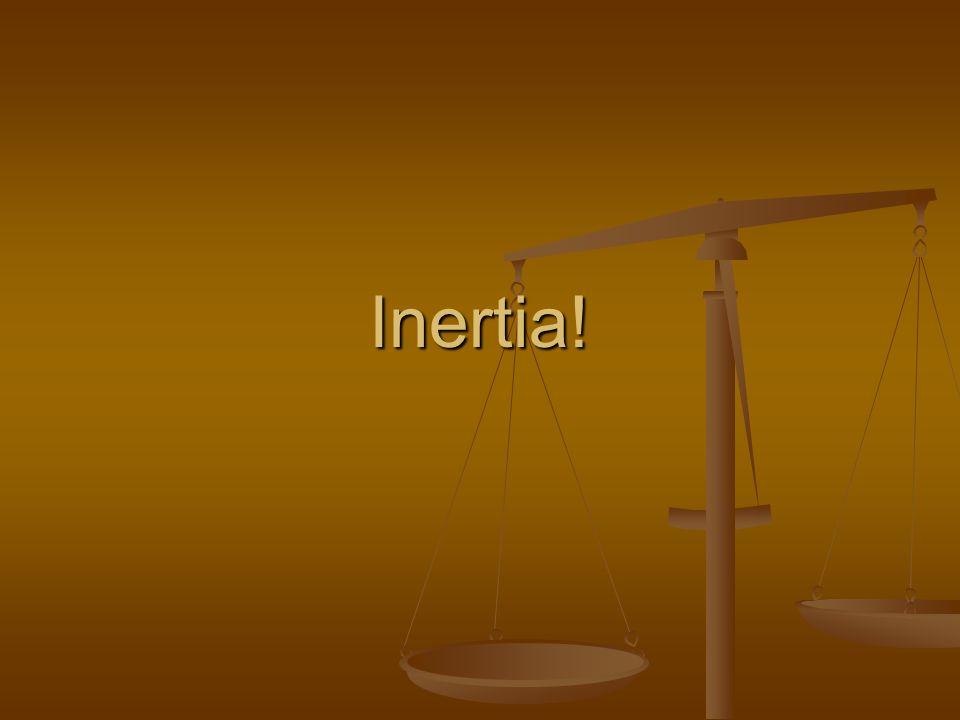Inertia!