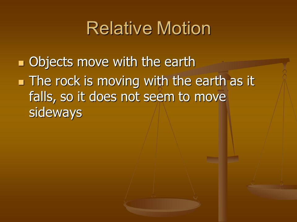 Relative Motion Objects move with the earth