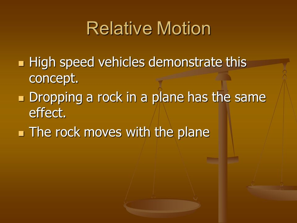 Relative Motion High speed vehicles demonstrate this concept.