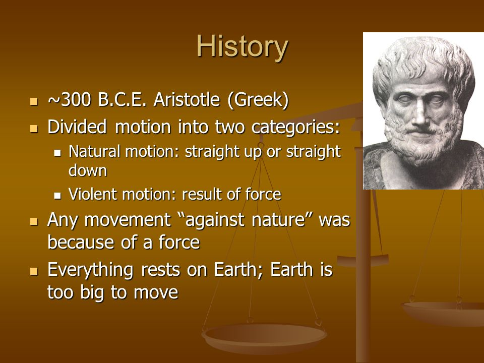 History ~300 B.C.E. Aristotle (Greek)