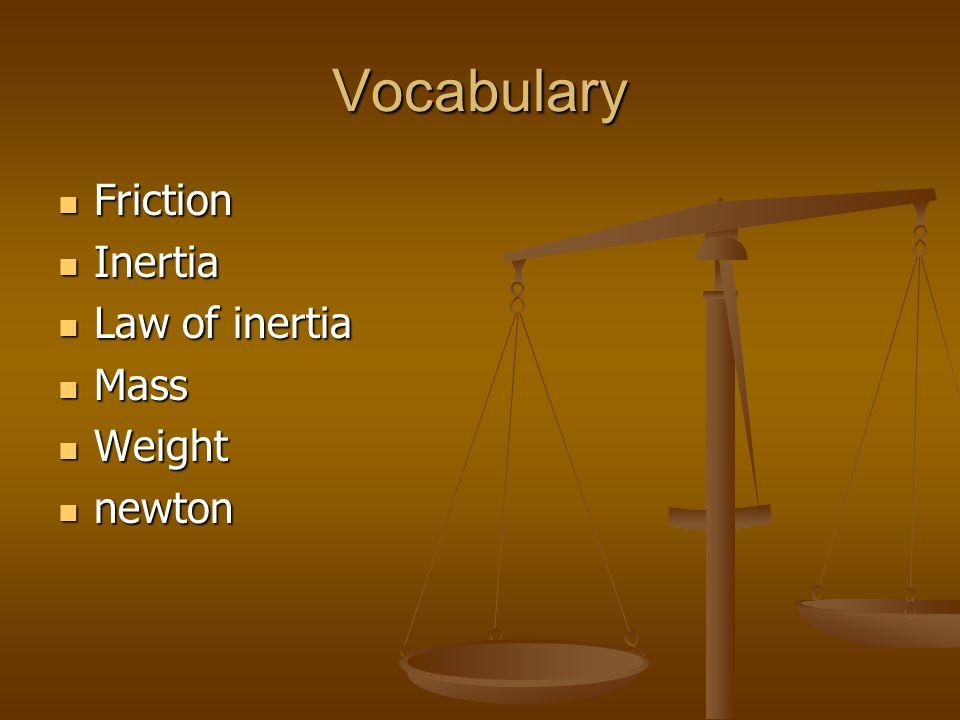 Vocabulary Friction Inertia Law of inertia Mass Weight newton