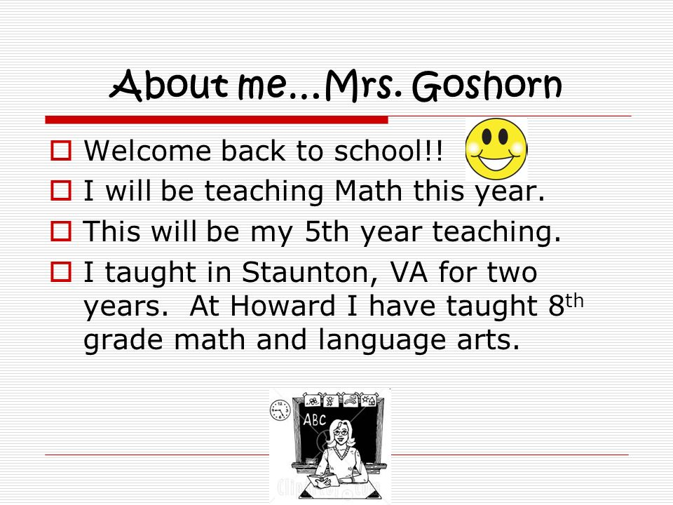 About me…Mrs. Goshorn Welcome back to school!!