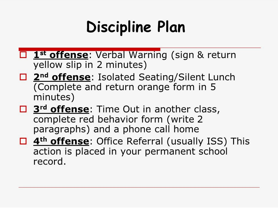 Discipline Plan 1st offense: Verbal Warning (sign & return yellow slip in 2 minutes)