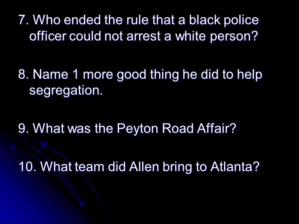 7. Who ended the rule that a black police officer could not arrest a white person.