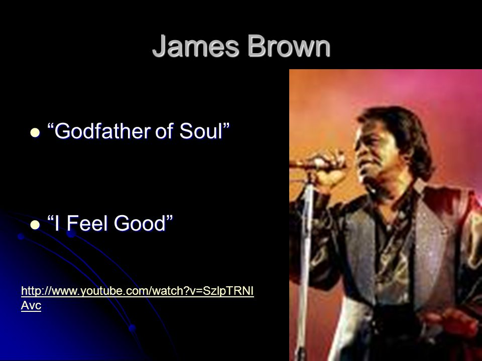 James Brown Godfather of Soul I Feel Good
