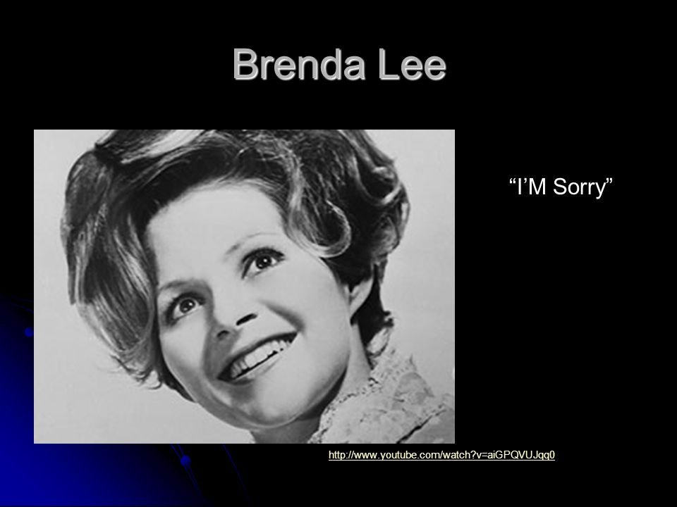 Brenda Lee I'M Sorry http://www.youtube.com/watch v=aiGPQVUJqq0
