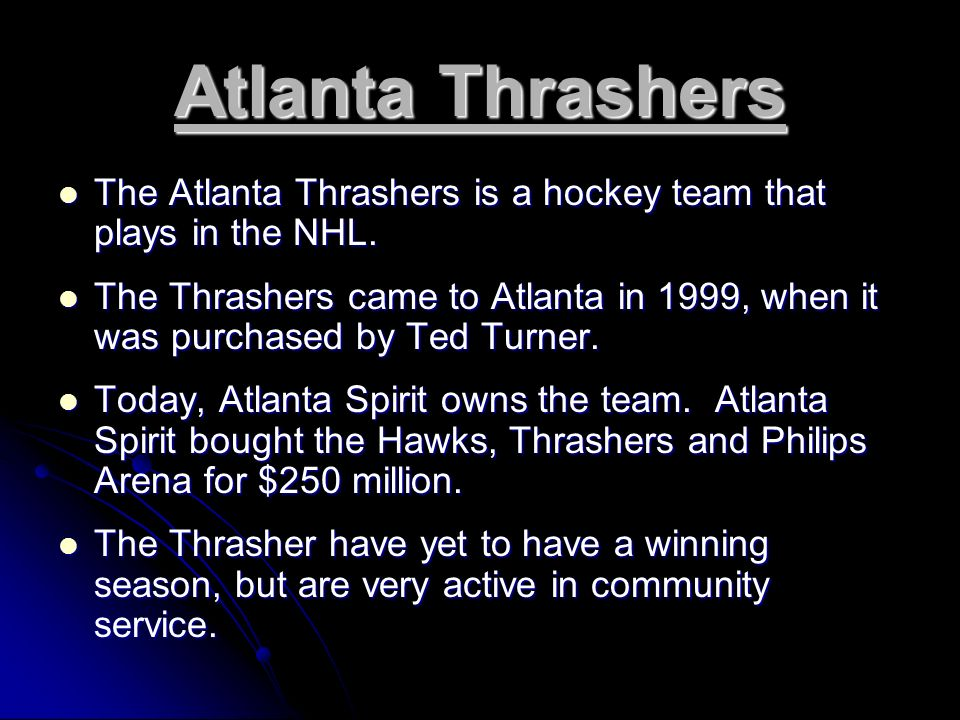 Atlanta Thrashers The Atlanta Thrashers is a hockey team that plays in the NHL.