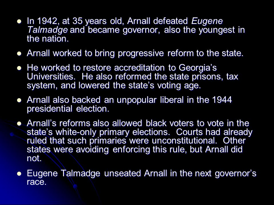 In 1942, at 35 years old, Arnall defeated Eugene Talmadge and became governor, also the youngest in the nation.