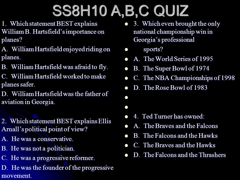 SS8H10 A,B,C QUIZ 1. Which statement BEST explains William B. Hartsfield's importance on planes A. William Hartsfield enjoyed riding on planes.