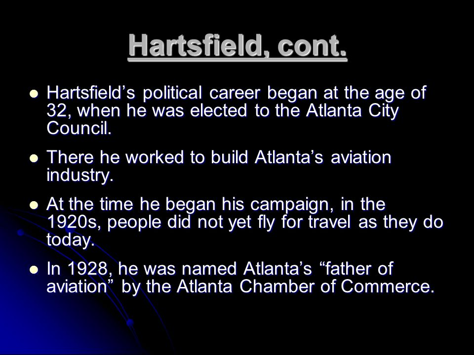Hartsfield, cont. Hartsfield's political career began at the age of 32, when he was elected to the Atlanta City Council.