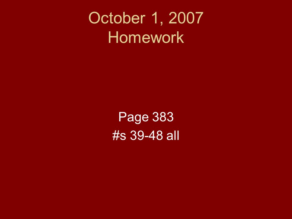 October 1, 2007 Homework Page 383 #s 39-48 all