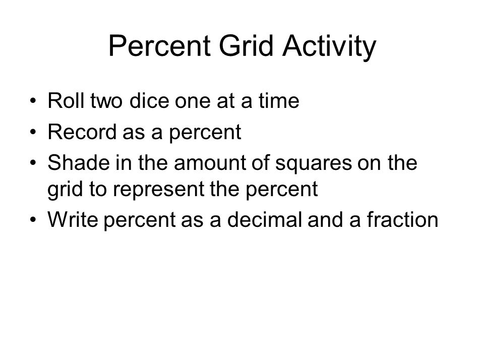 Percent Grid Activity Roll two dice one at a time Record as a percent