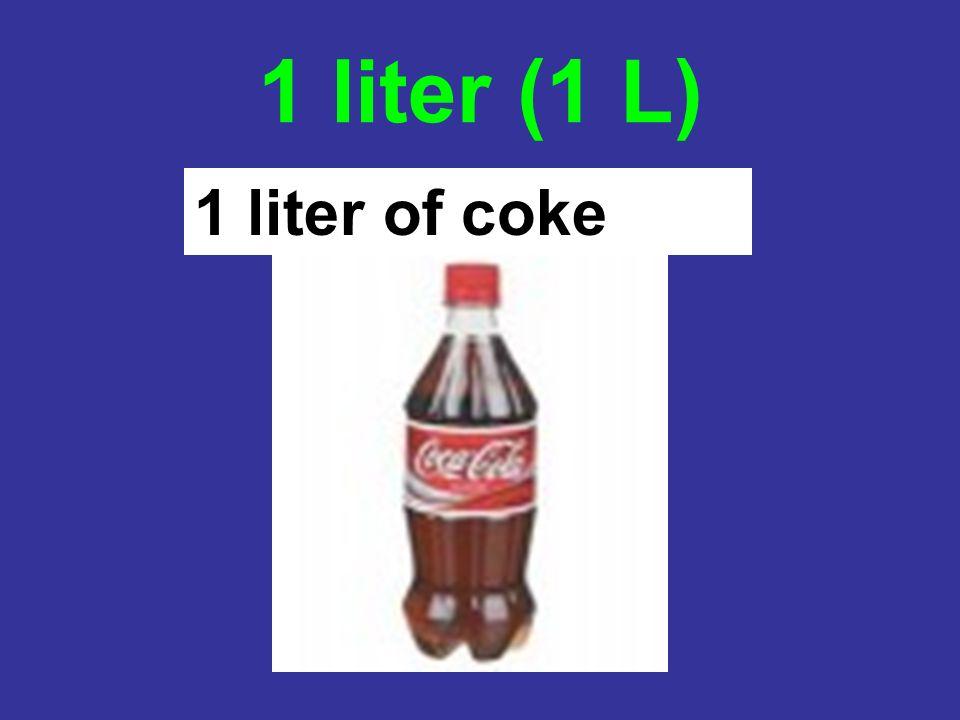 1 liter (1 L) 1 liter of coke