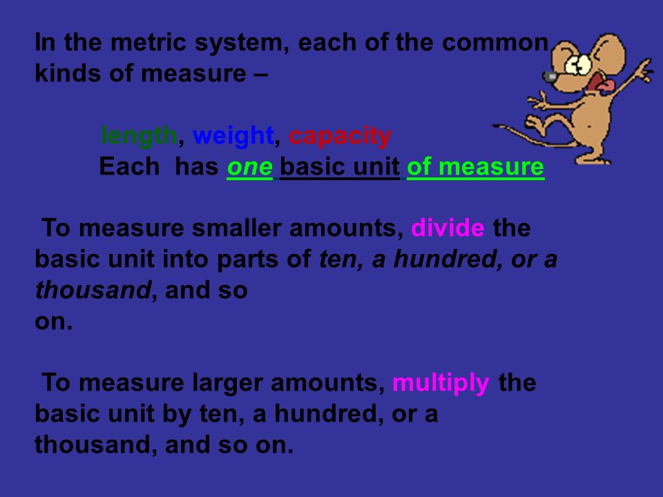 In the metric system, each of the common kinds of measure –