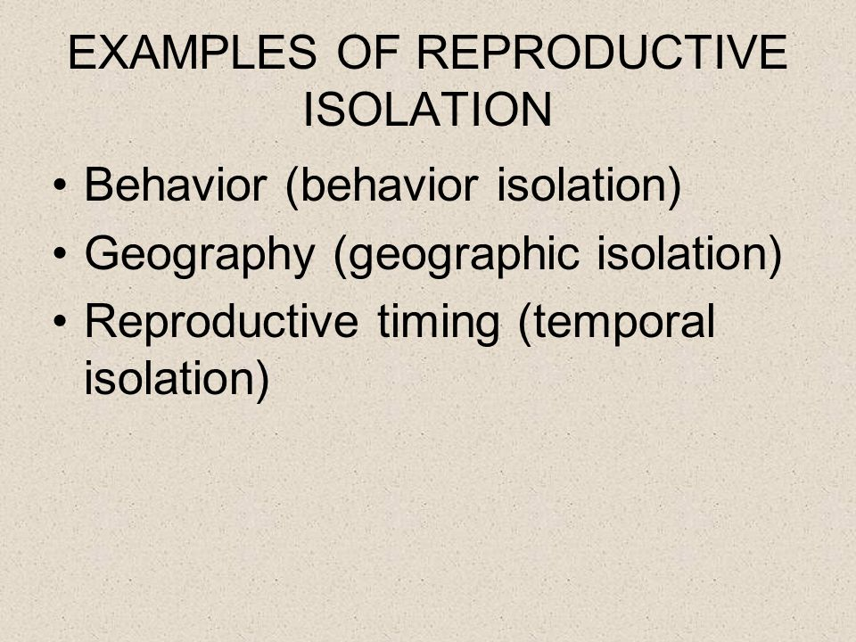 EXAMPLES OF REPRODUCTIVE ISOLATION