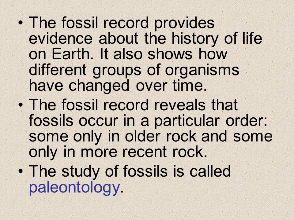 The fossil record provides evidence about the history of life on Earth