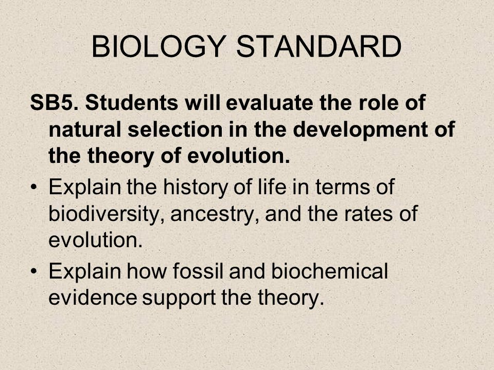 BIOLOGY STANDARD SB5. Students will evaluate the role of natural selection in the development of the theory of evolution.