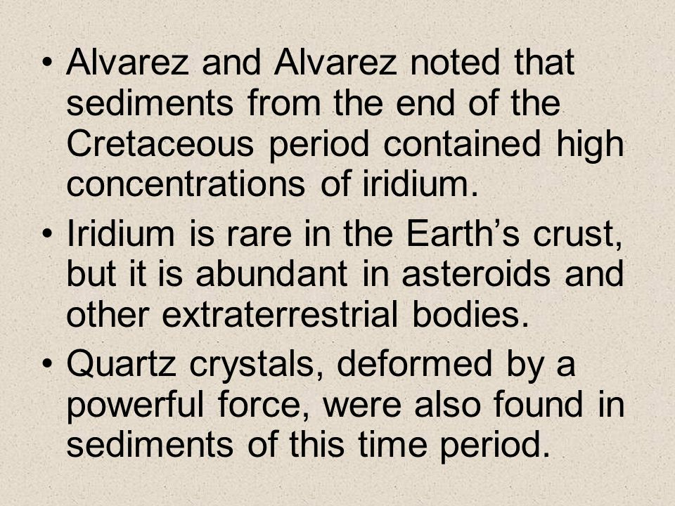 Alvarez and Alvarez noted that sediments from the end of the Cretaceous period contained high concentrations of iridium.