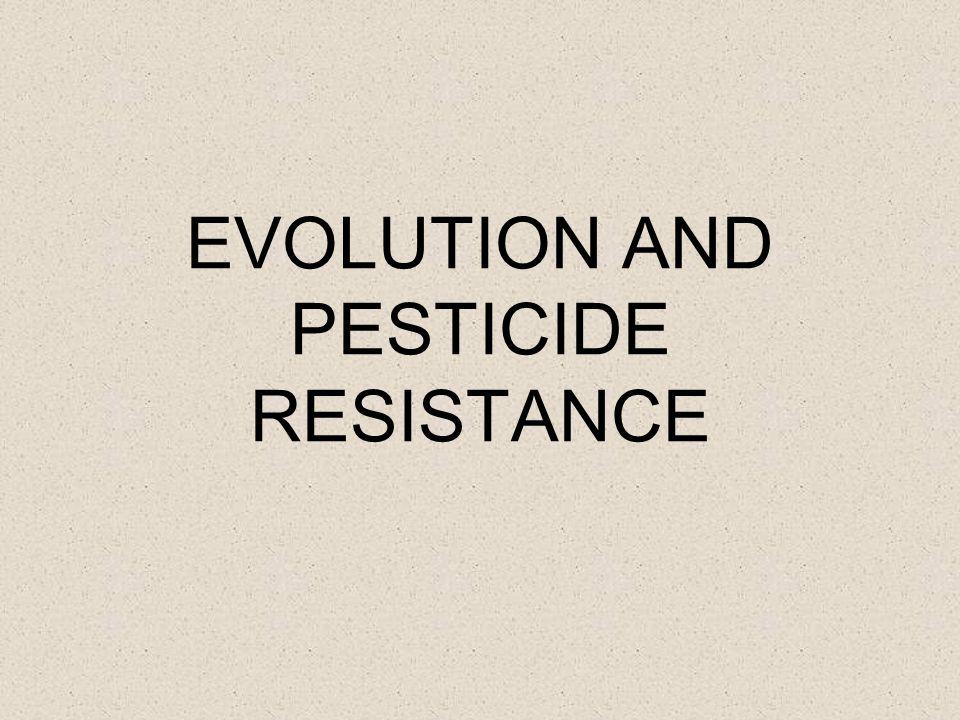 EVOLUTION AND PESTICIDE RESISTANCE
