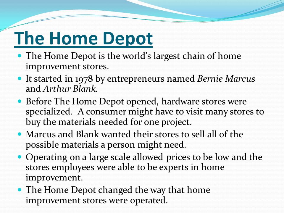 The Home Depot The Home Depot is the world's largest chain of home improvement stores.