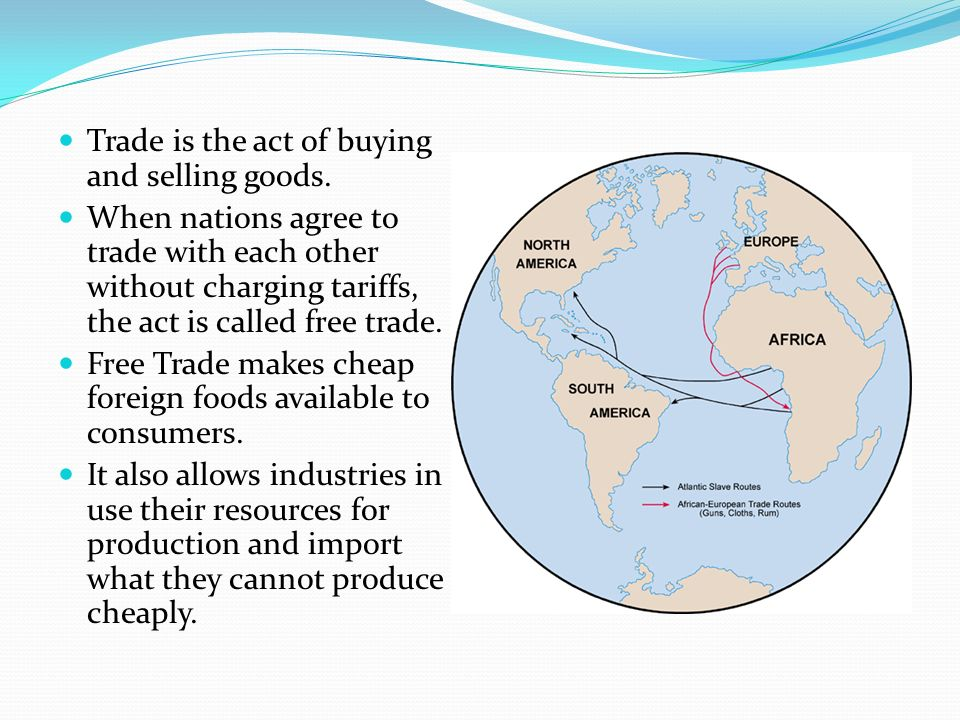 Trade is the act of buying and selling goods.