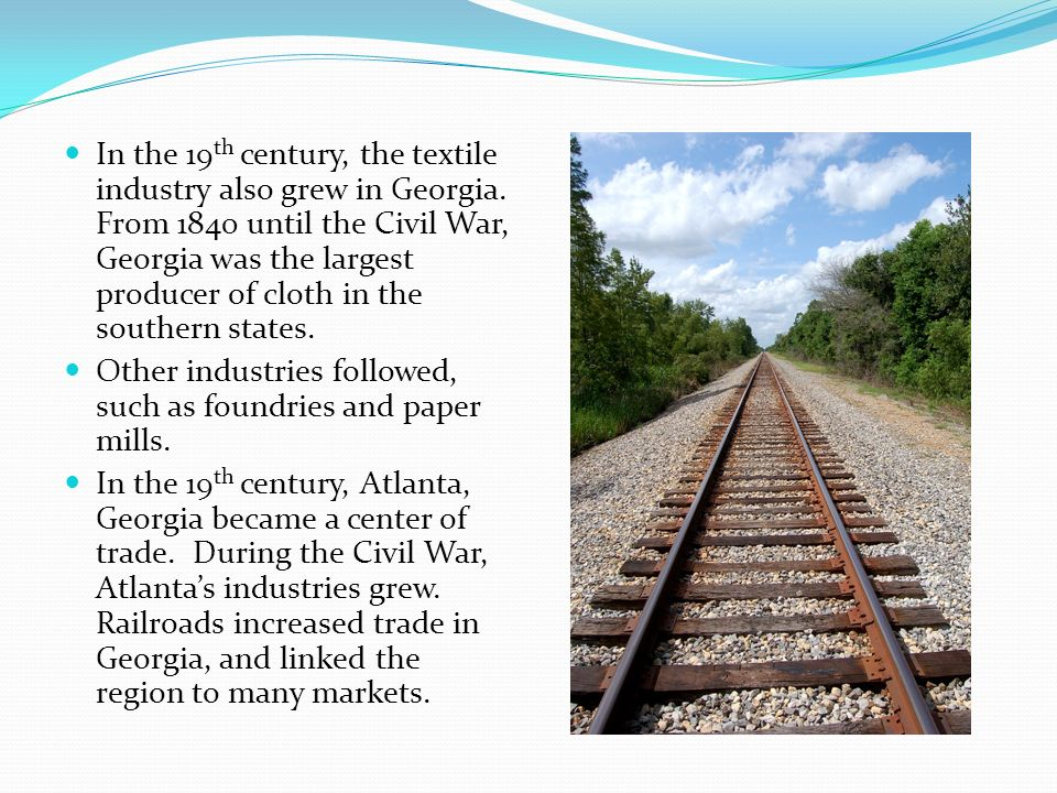 In the 19th century, the textile industry also grew in Georgia