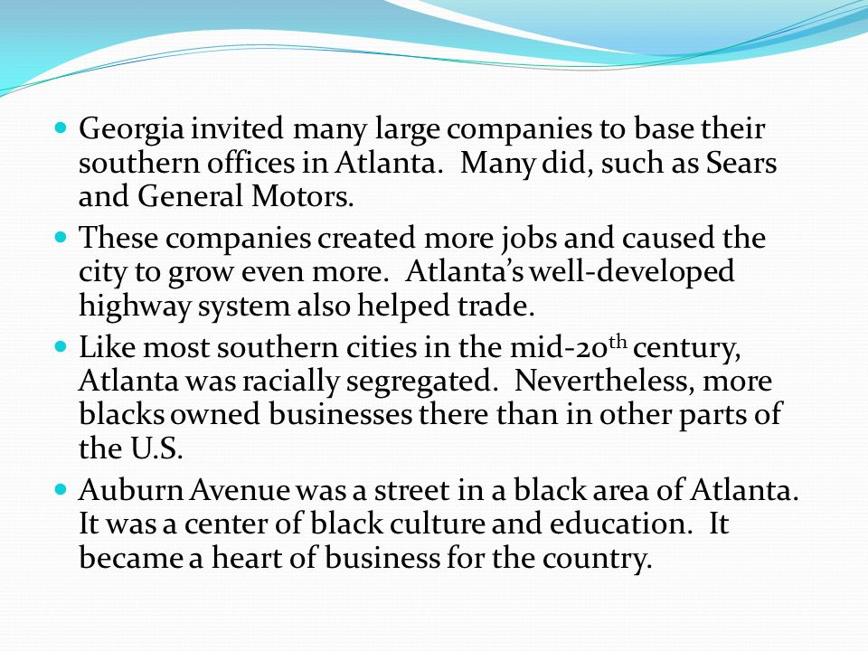 Georgia invited many large companies to base their southern offices in Atlanta. Many did, such as Sears and General Motors.