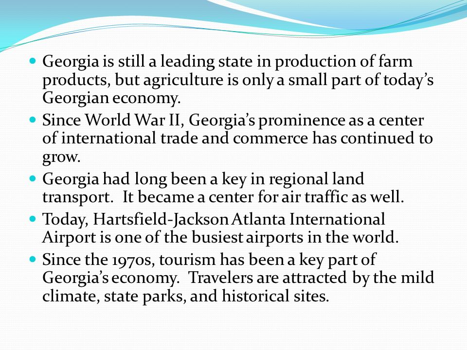 Georgia is still a leading state in production of farm products, but agriculture is only a small part of today's Georgian economy.